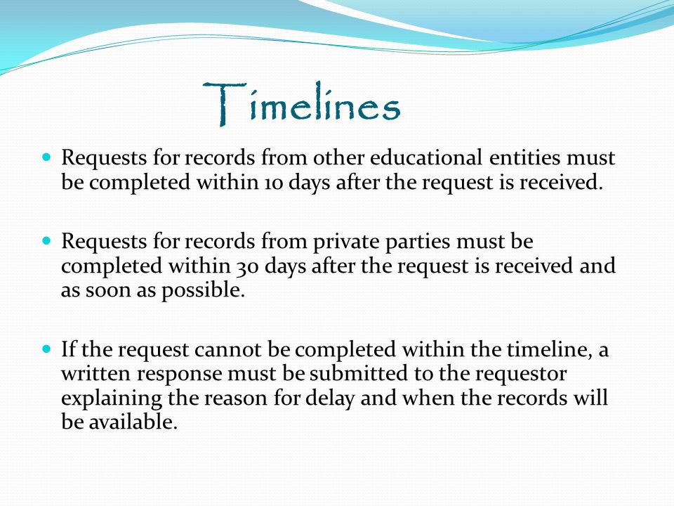Timelines Requests for records from other educational entities must be completed within 10 days after the request is received.