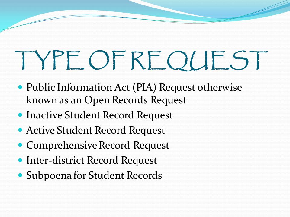TYPE OF REQUEST Public Information Act (PIA) Request otherwise known as an Open Records Request Inactive Student Record Request Active Student Record Request Comprehensive Record Request Inter-district Record Request Subpoena for Student Records