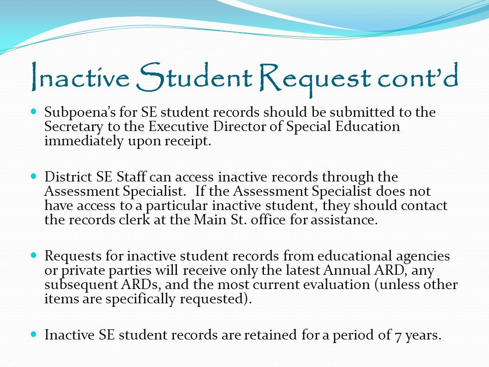 Inactive Student Request cont'd Subpoena's for SE student records should be submitted to the Secretary to the Executive Director of Special Education immediately upon receipt.