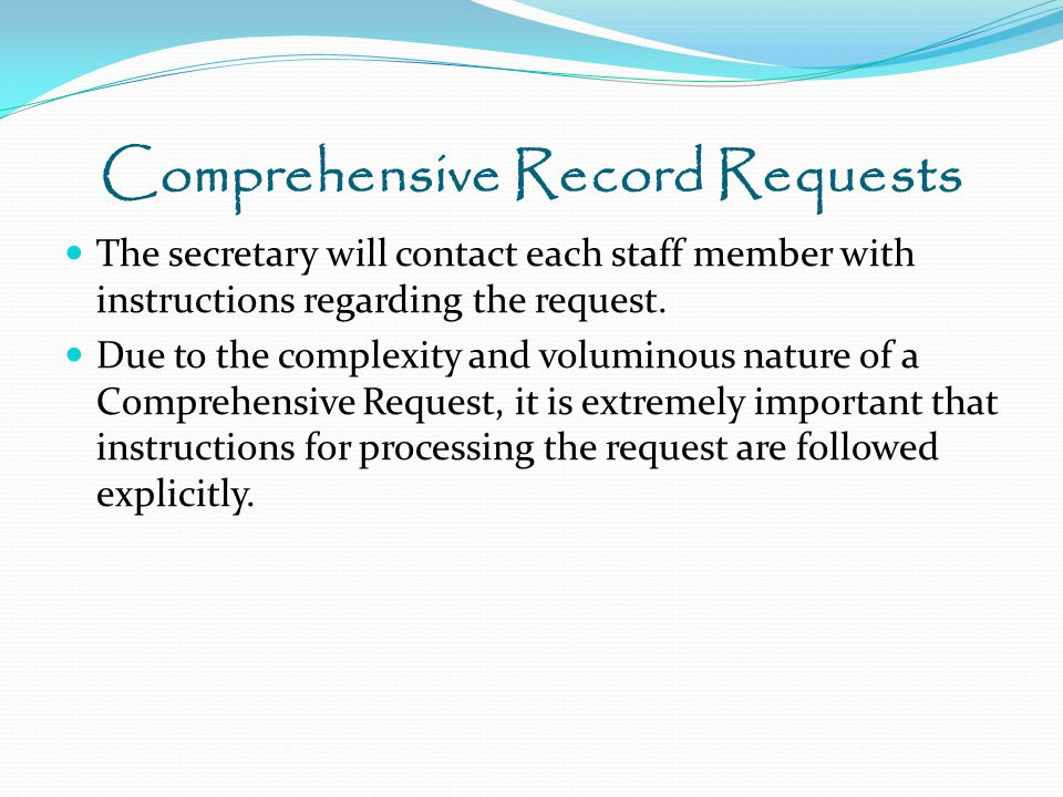 Comprehensive Record Requests The secretary will contact each staff member with instructions regarding the request.