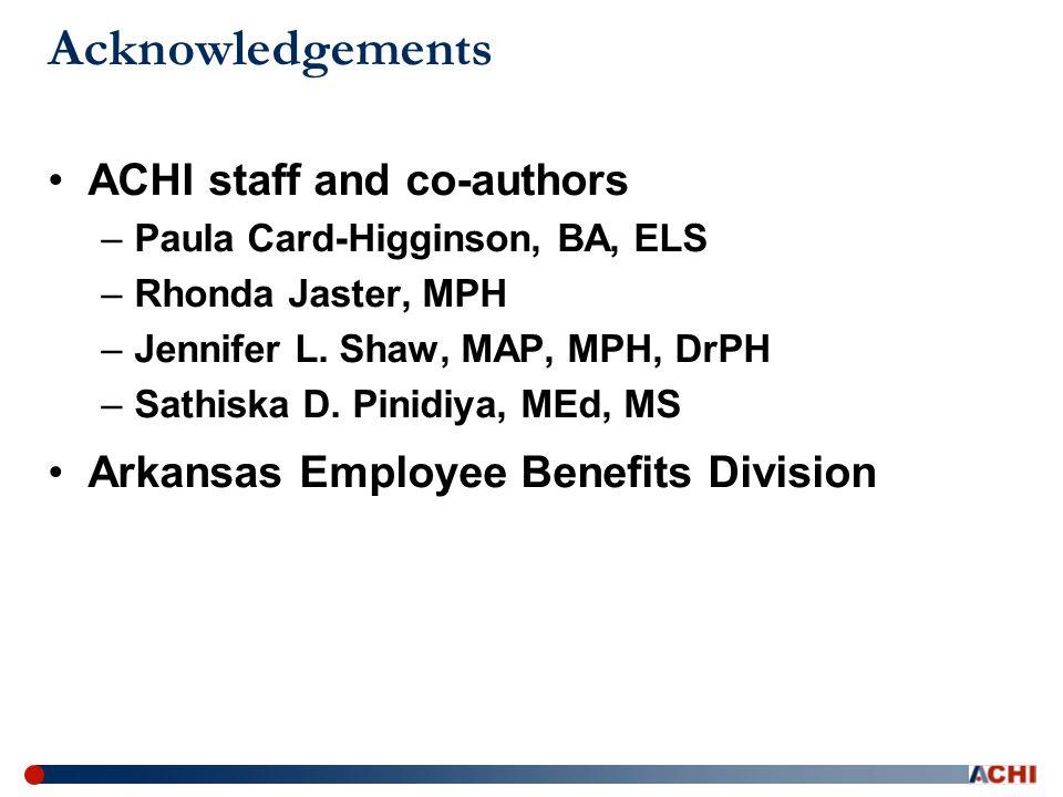 Acknowledgements ACHI staff and co-authors –Paula Card-Higginson, BA, ELS –Rhonda Jaster, MPH –Jennifer L.