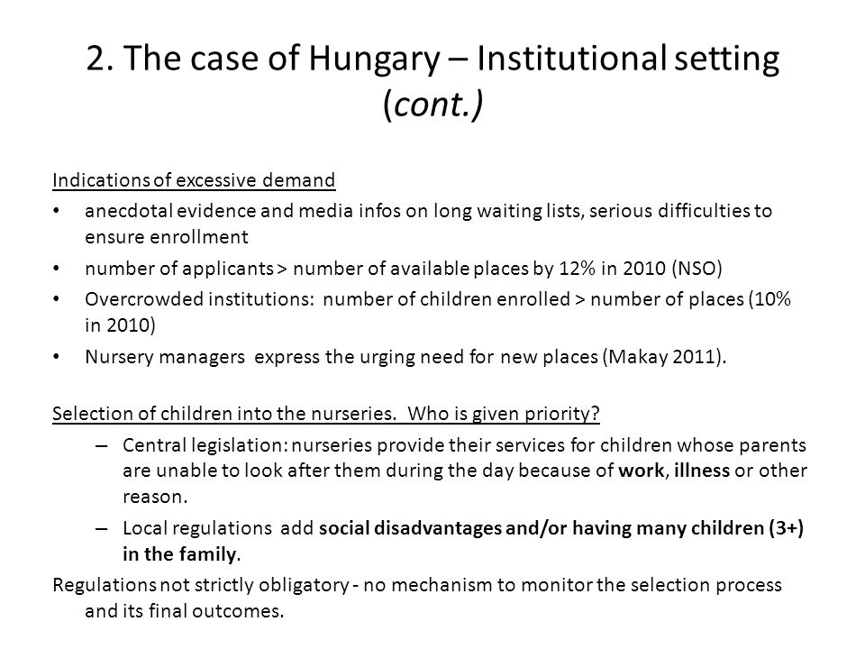 2. The case of Hungary – Institutional setting (cont.) Indications of excessive demand anecdotal evidence and media infos on long waiting lists, serio