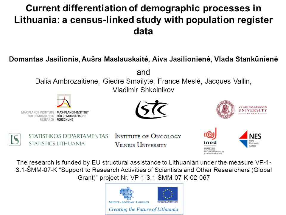 Current differentiation of demographic processes in Lithuania: a census-linked study with population register data Domantas Jasilionis, Aušra Maslausk