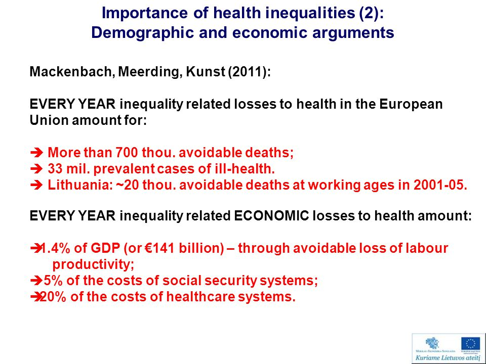 Importance of health inequalities (2): Demographic and economic arguments Mackenbach, Meerding, Kunst (2011): EVERY YEAR inequality related losses to