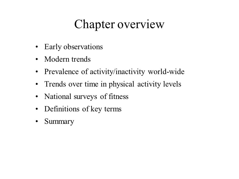 Chapter overview Early observations Modern trends Prevalence of activity/inactivity world-wide Trends over time in physical activity levels National surveys of fitness Definitions of key terms Summary