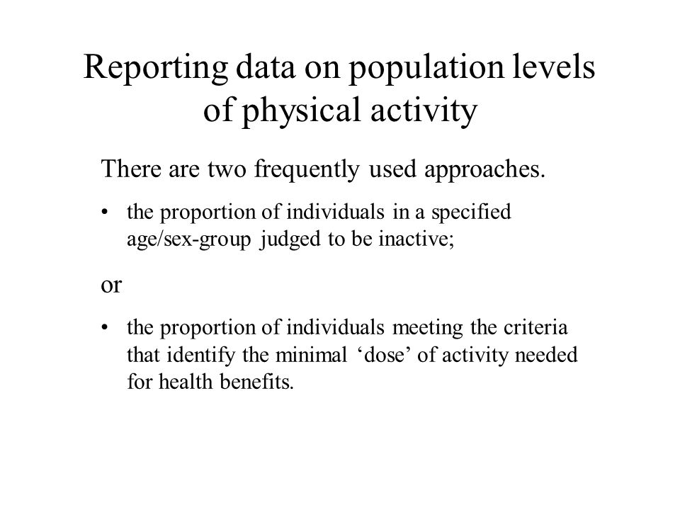 Reporting data on population levels of physical activity There are two frequently used approaches.