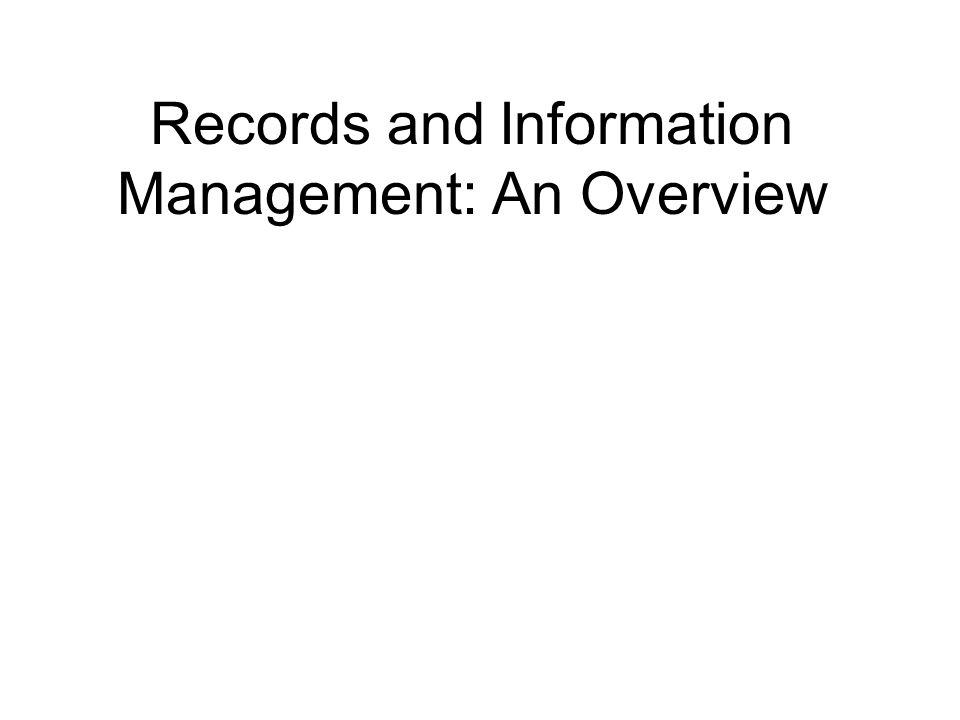 Records and Information Management: An Overview