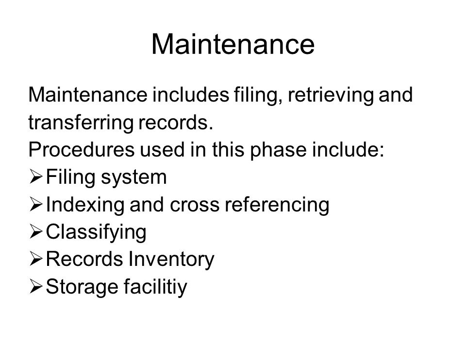 Maintenance Maintenance includes filing, retrieving and transferring records.