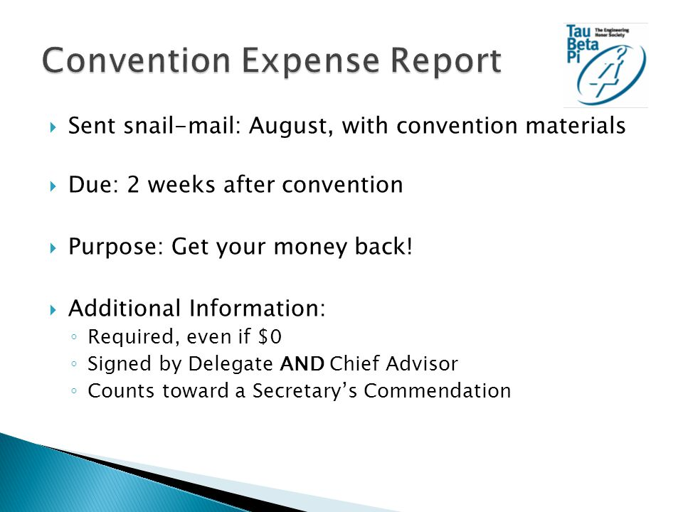 Sent snail-mail: August, with convention materials  Due: 2 weeks after convention  Purpose: Get your money back.