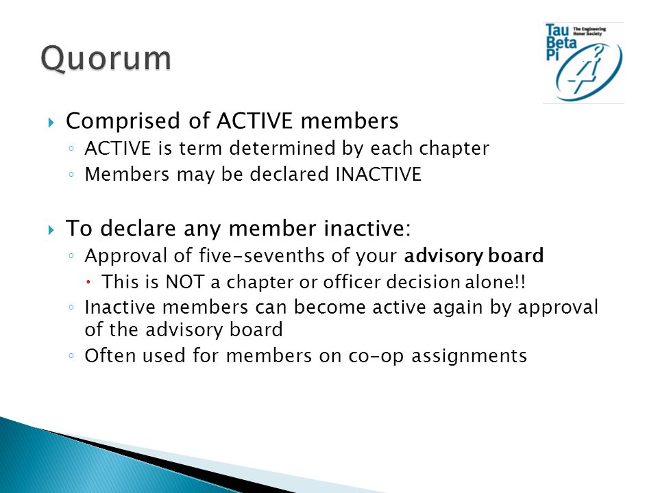  Comprised of ACTIVE members ◦ ACTIVE is term determined by each chapter ◦ Members may be declared INACTIVE  To declare any member inactive: ◦ Approval of five-sevenths of your advisory board  This is NOT a chapter or officer decision alone!.