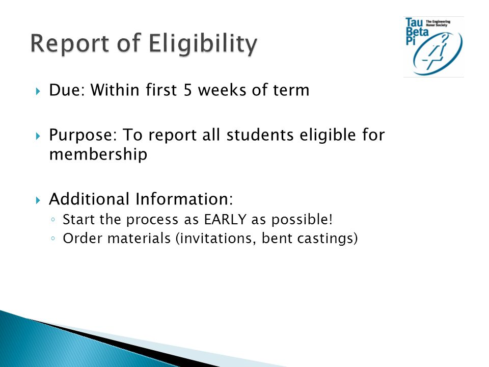  Due: Within first 5 weeks of term  Purpose: To report all students eligible for membership  Additional Information: ◦ Start the process as EARLY as possible.