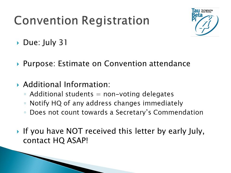  Due: by deadline in informational letter received over the summer  Purpose: To establish Convention travel and attendance plans  Additional Information: ◦ Constitution requires 1 voting delegate ◦ Notify HQ of any changes immediately ◦ Does not count towards a Secretary's Commendation ◦ Each person attending Convention has own travel plan