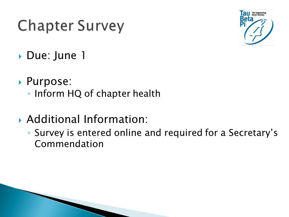  Due: June 1  Purpose: ◦ Inform HQ of chapter health  Additional Information: ◦ Survey is entered online and required for a Secretary's Commendation