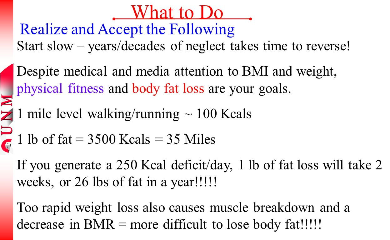 What to Do Realize and Accept the Following Start slow – years/decades of neglect takes time to reverse! Despite medical and media attention to BMI an