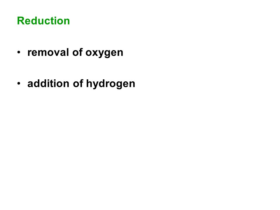 Reduction removal of oxygen addition of hydrogen