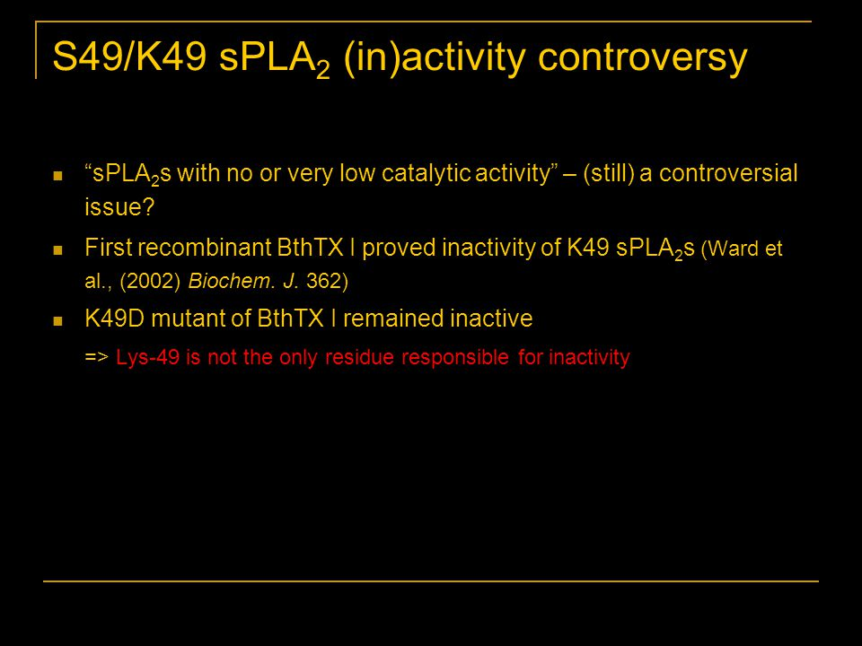 S49/K49 sPLA 2 (in)activity controversy sPLA 2 s with no or very low catalytic activity – (still) a controversial issue.