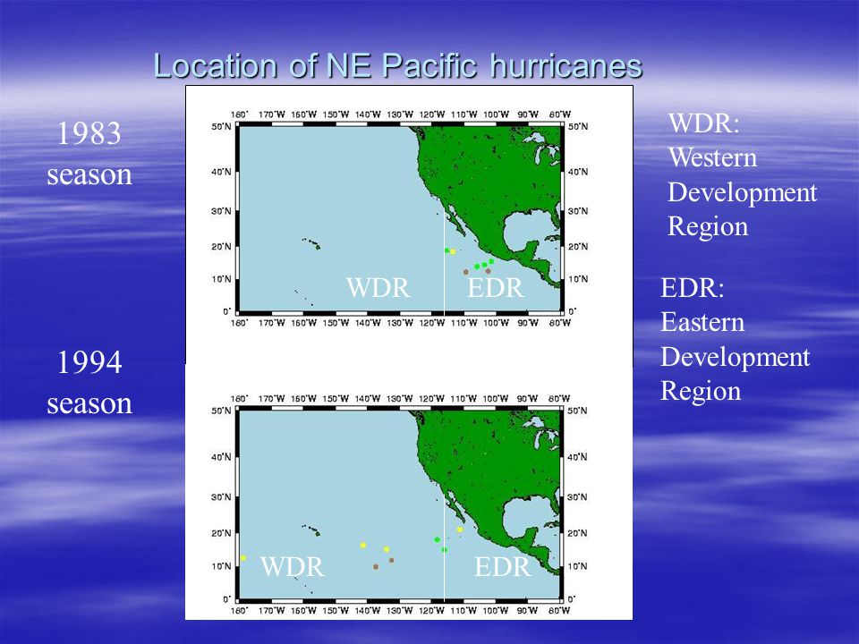 1983 season 1994 season Location of NE Pacific hurricanes WDREDR WDREDR WDR: Western Development Region EDR: Eastern Development Region