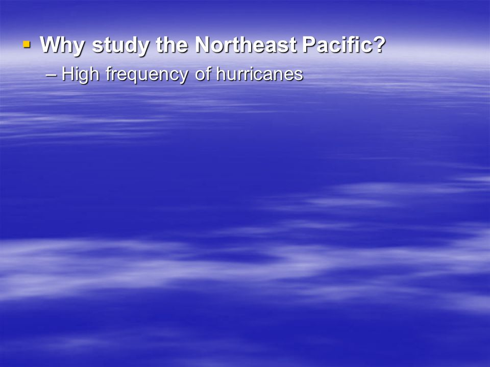  Why study the Northeast Pacific –High frequency of hurricanes