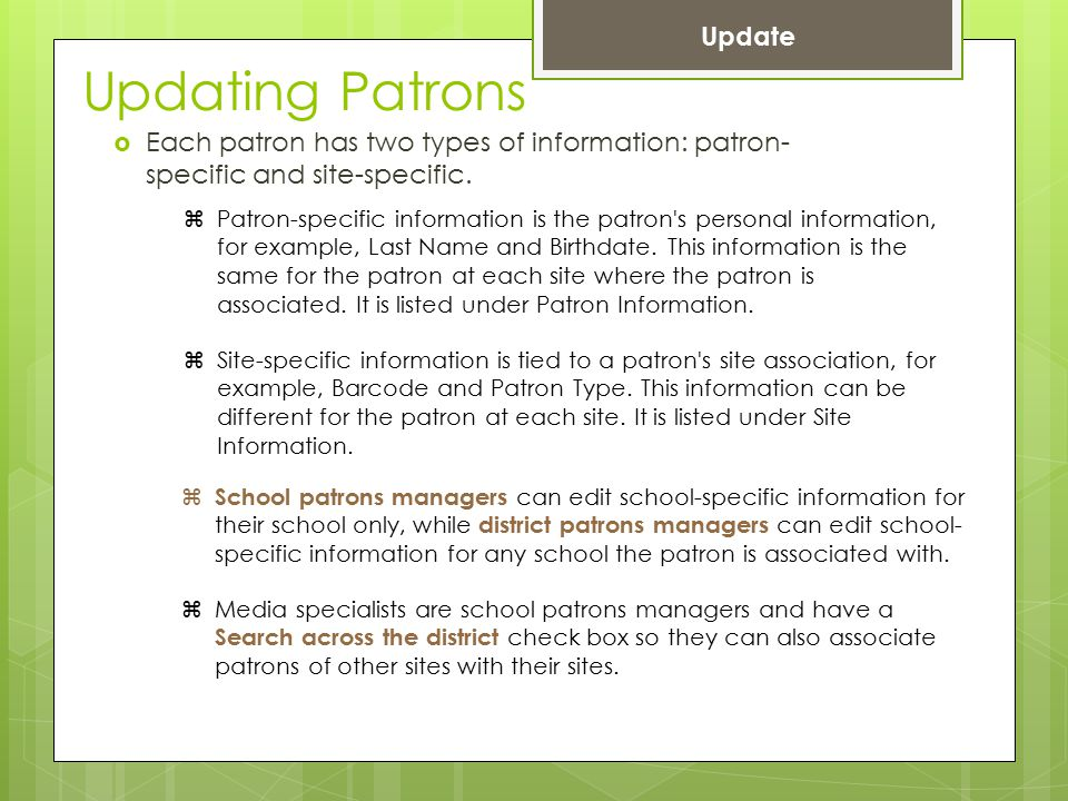 Updating Patrons  Each patron has two types of information: patron- specific and site-specific.