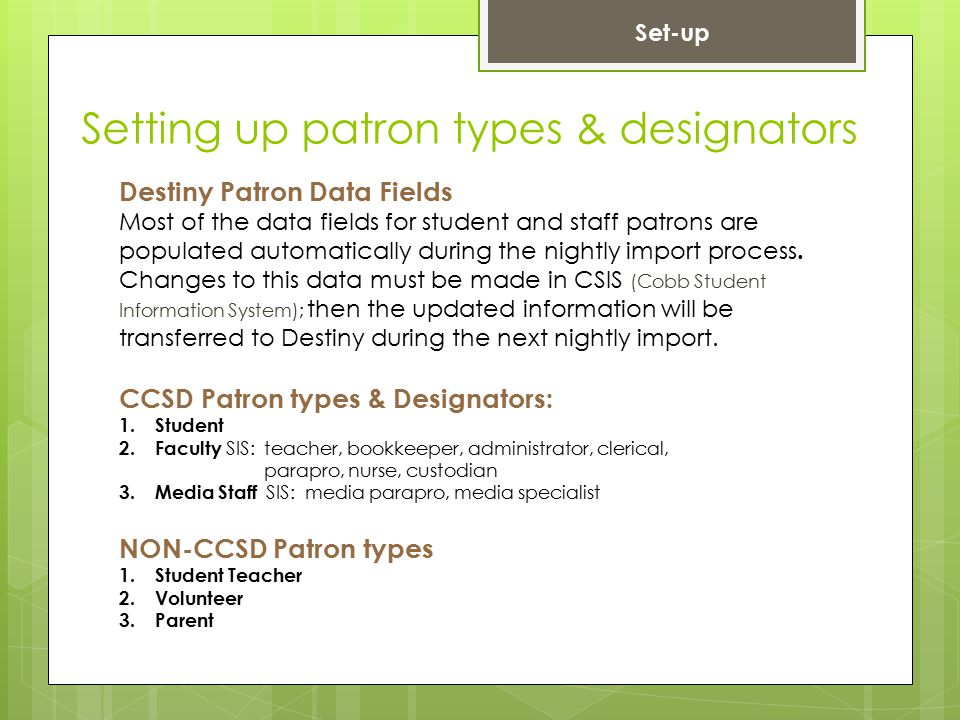 Setting up patron types & designators CCSD Patron types & Designators: 1. Student 2. Faculty SIS: teacher, bookkeeper, administrator, clerical, parapr