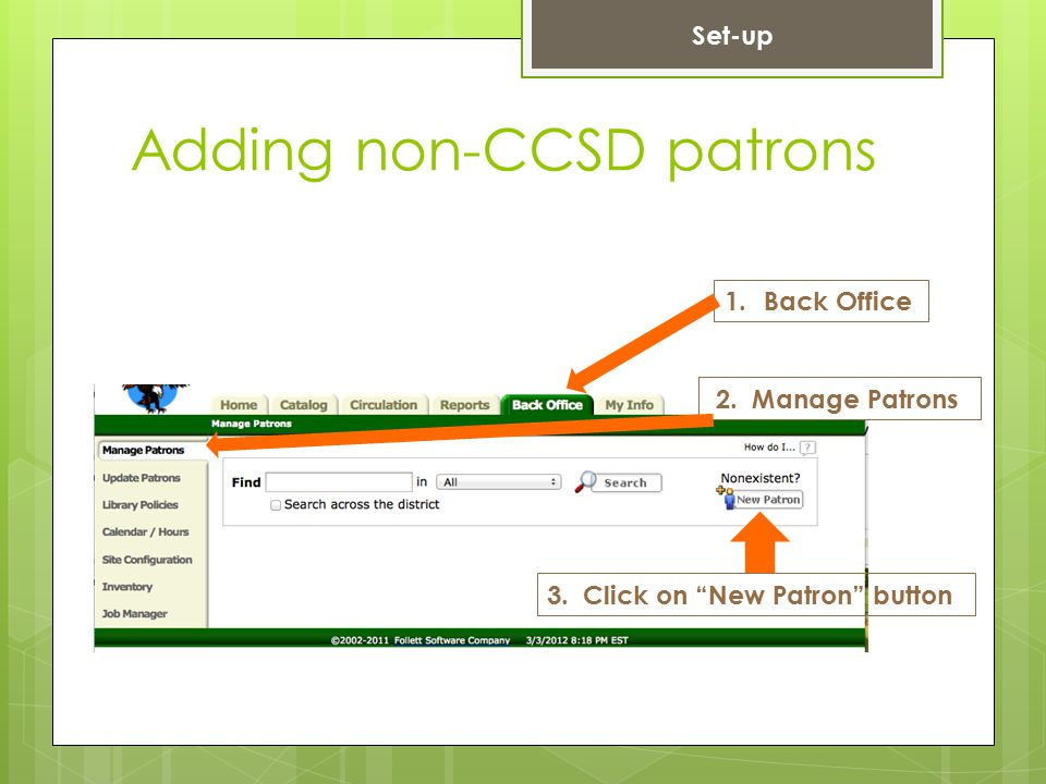 Adding non-CCSD patrons 3. Click on New Patron button Set-up 1.Back Office 2. Manage Patrons