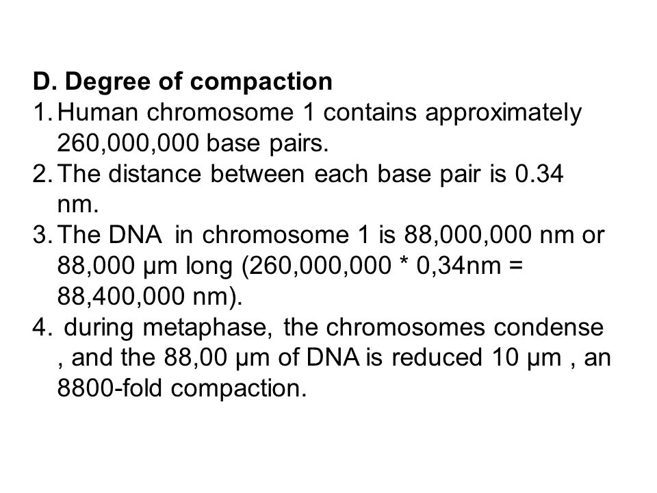 D. Degree of compaction 1.Human chromosome 1 contains approximately 260,000,000 base pairs.