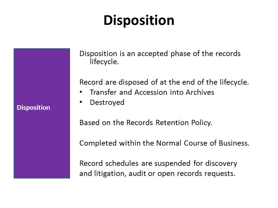 Disposition Disposition is an accepted phase of the records lifecycle.
