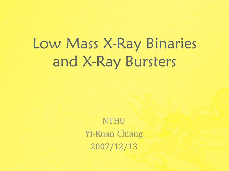 Low Mass X-Ray Binaries and X-Ray Bursters NTHU Yi-Kuan Chiang 2007/12/13