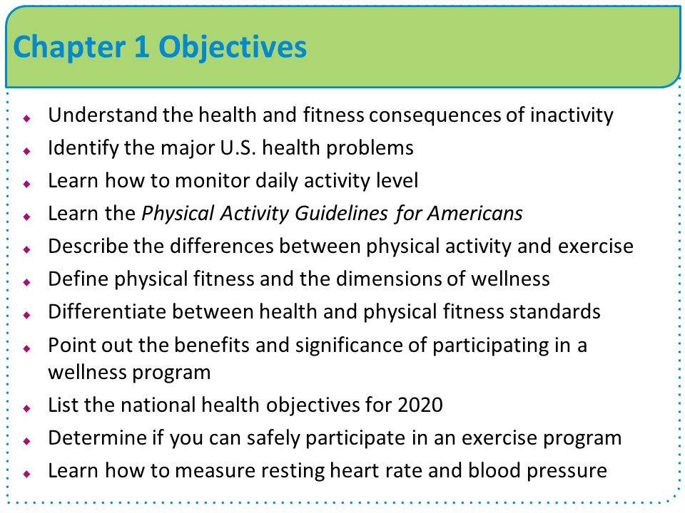 Chapter 1 Objectives  Understand the health and fitness consequences of inactivity  Identify the major U.S.
