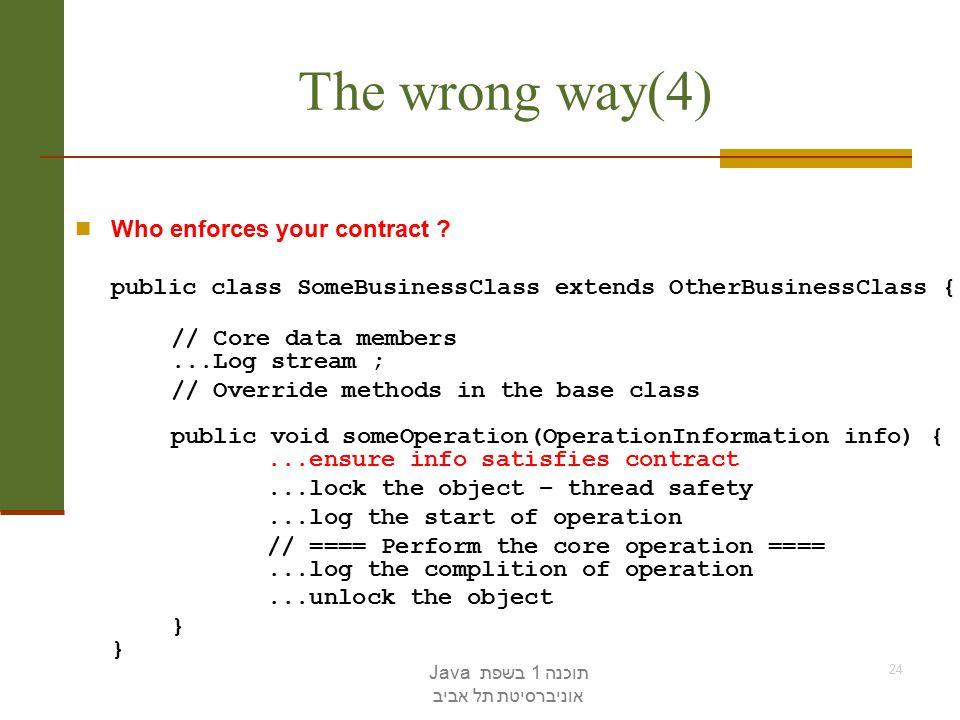 תוכנה 1 בשפת Java אוניברסיטת תל אביב 24 The wrong way(4) Who enforces your contract .