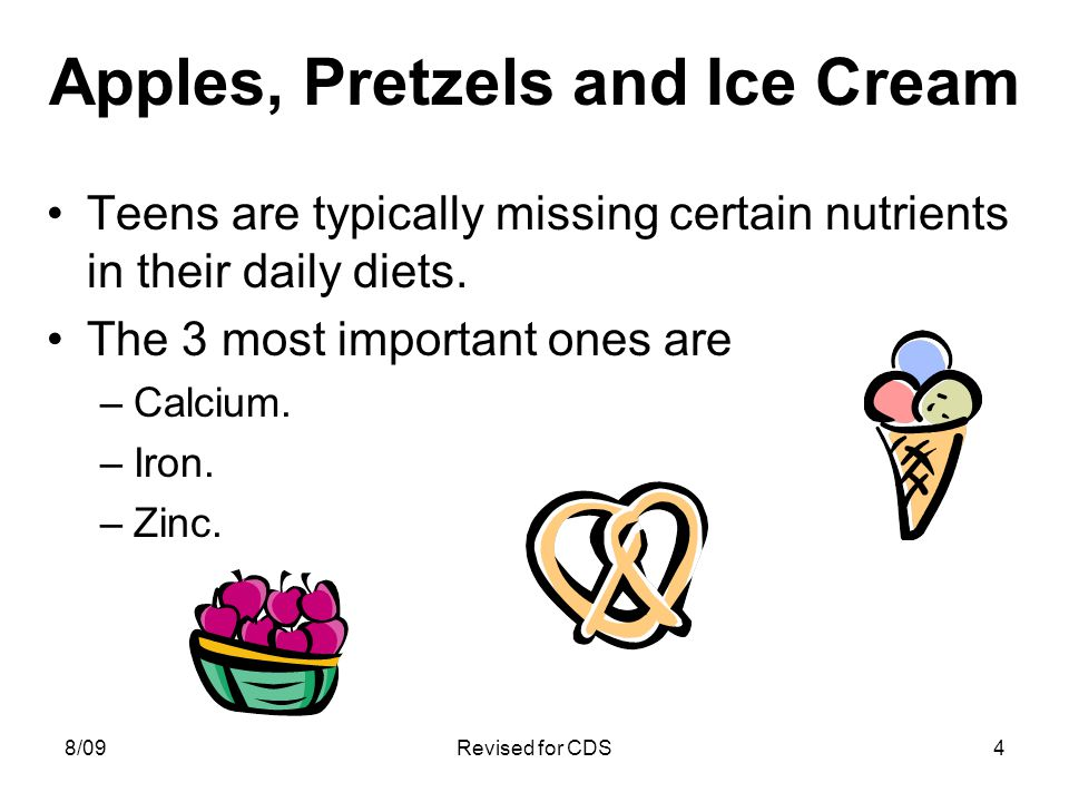 Apples, Pretzels and Ice Cream Teens are typically missing certain nutrients in their daily diets.