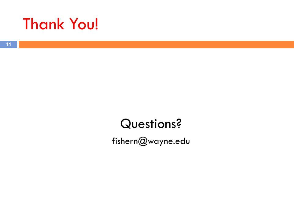 Thank You! Questions? fishern@wayne.edu 11