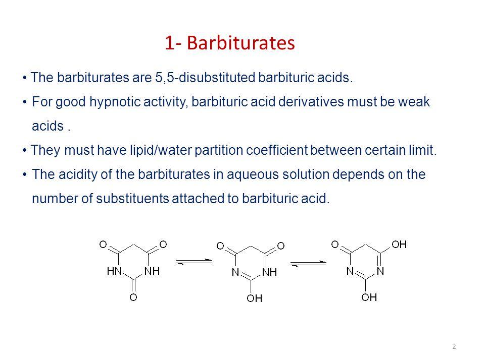 1- Barbiturates The barbiturates are 5,5-disubstituted barbituric acids. For good hypnotic activity, barbituric acid derivatives must be weak acids. T