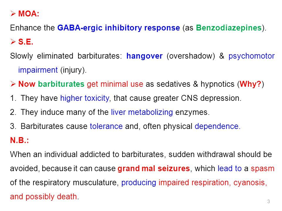  MOA: Enhance the GABA-ergic inhibitory response (as Benzodiazepines).  S.E. Slowly eliminated barbiturates: hangover (overshadow) & psychomotor imp