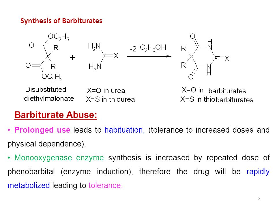 Synthesis of Barbiturates 8 Barbiturate Abuse: Prolonged use leads to habituation, (tolerance to increased doses and physical dependence).