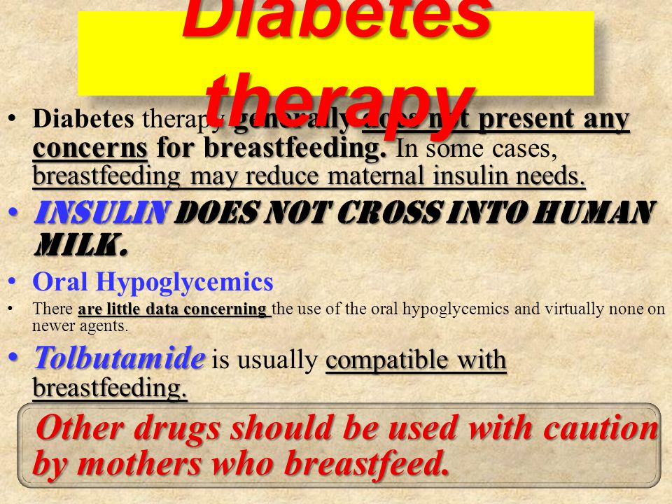 generally does not present any concerns for breastfeeding. breastfeeding may reduce maternal insulin needs. Diabetes therapy generally does not presen