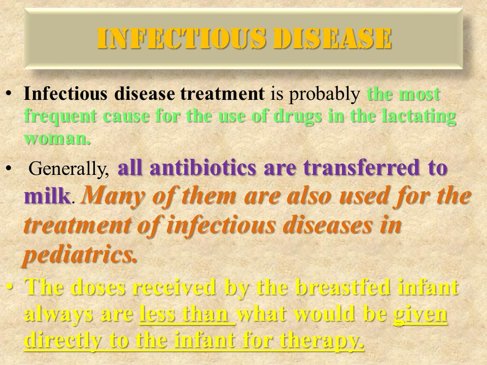 the most frequent cause for the use of drugs in the lactating woman. Infectious disease treatment is probably the most frequent cause for the use of d