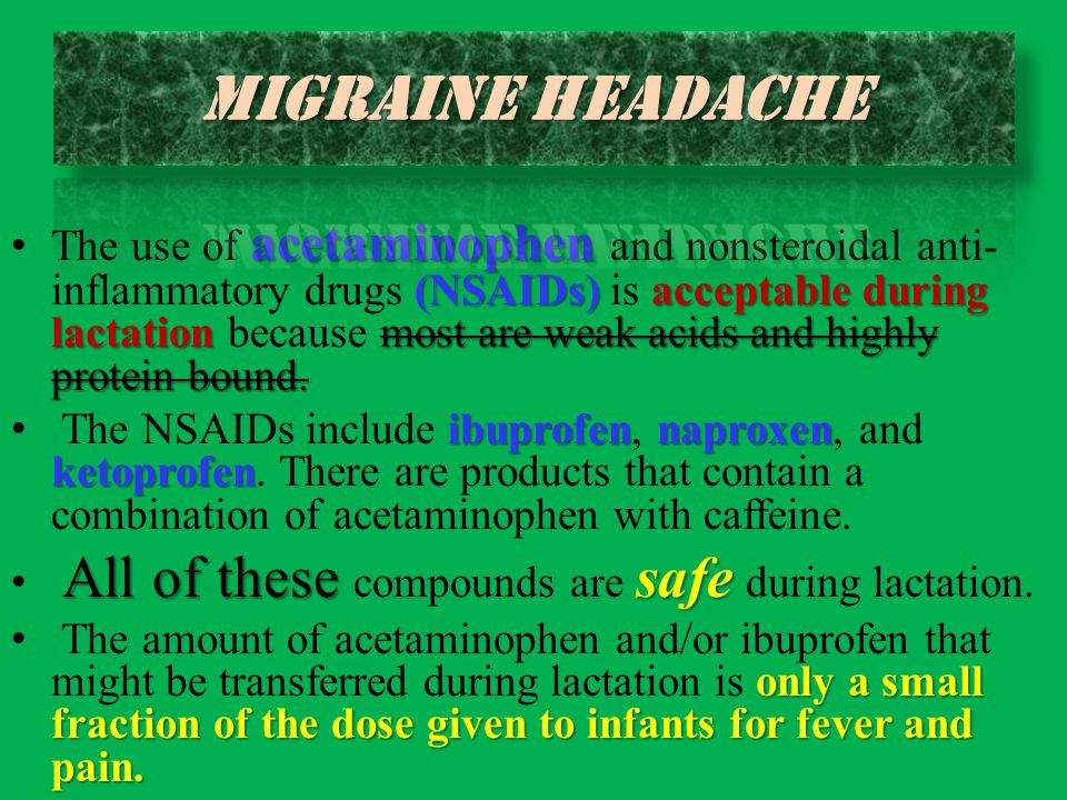 acetaminophen (NSAIDs)acceptable during lactationmost are weak acids and highly protein bound. The use of acetaminophen and nonsteroidal anti- inflamm