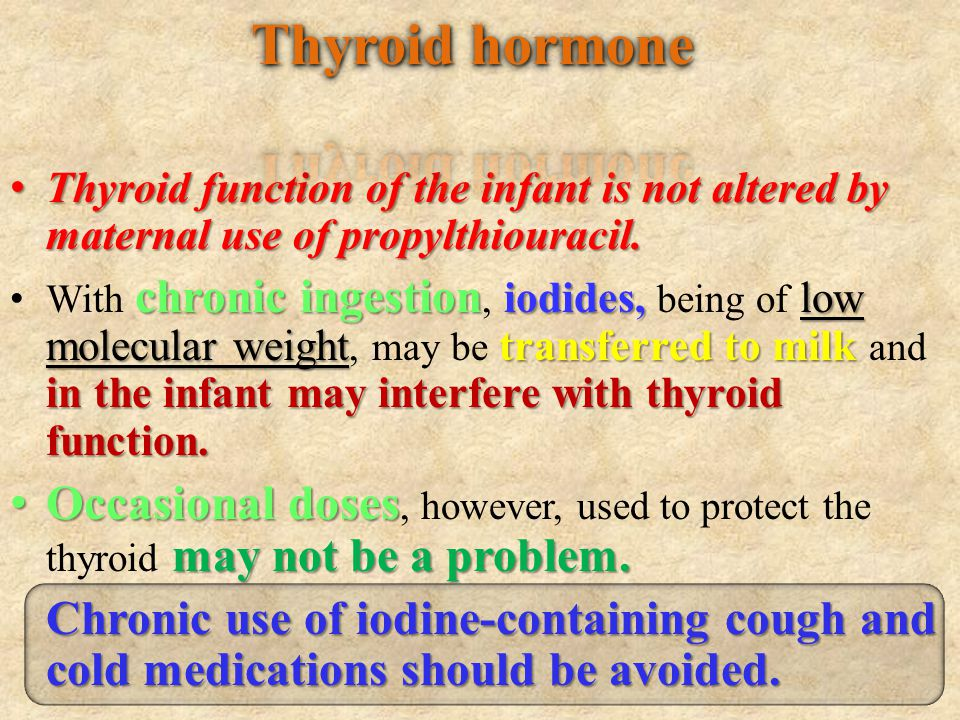 Thyroid function of the infant is not altered by maternal use of propylthiouracil. Thyroid function of the infant is not altered by maternal use of pr