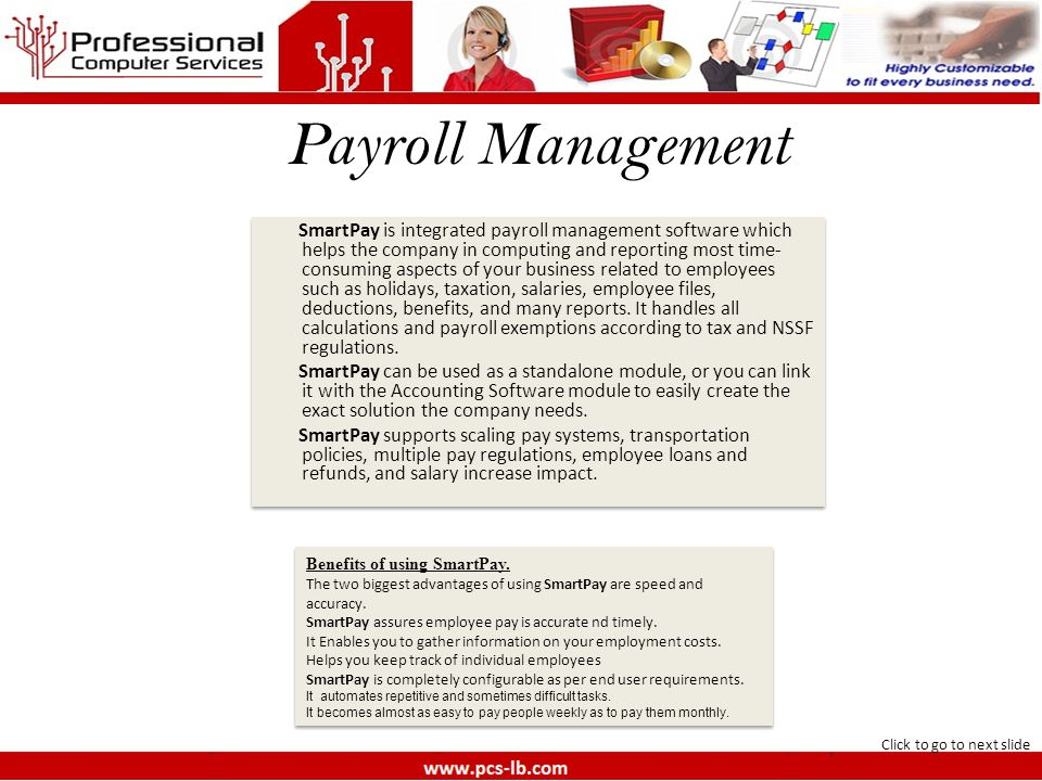 Payroll Management SmartPay is integrated payroll management software which helps the company in computing and reporting most time- consuming aspects of your business related to employees such as holidays, taxation, salaries, employee files, deductions, benefits, and many reports.