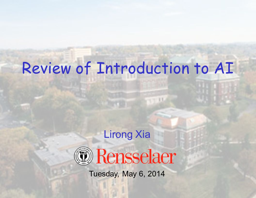 Lirong Xia Tuesday, May 6, 2014 Review of Introduction to AI