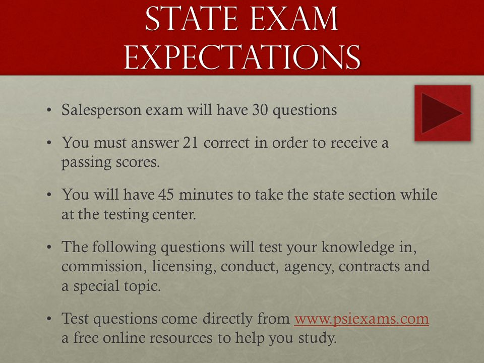 State Exam Expectations Salesperson exam will have 30 questionsSalesperson exam will have 30 questions You must answer 21 correct in order to receive a passing scores.You must answer 21 correct in order to receive a passing scores.