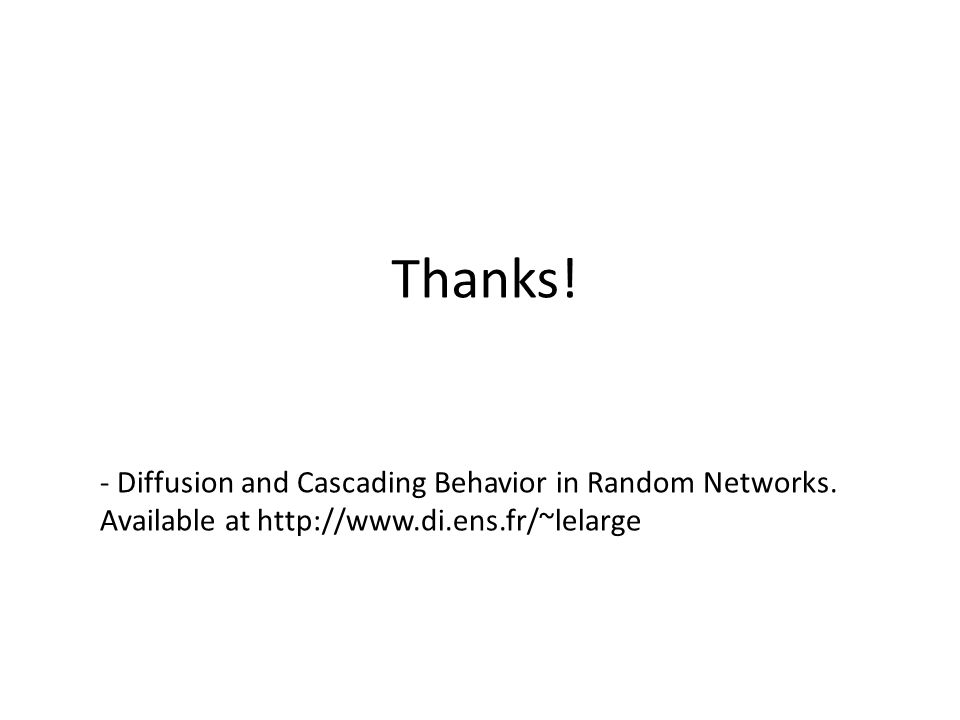 Thanks. - Diffusion and Cascading Behavior in Random Networks.
