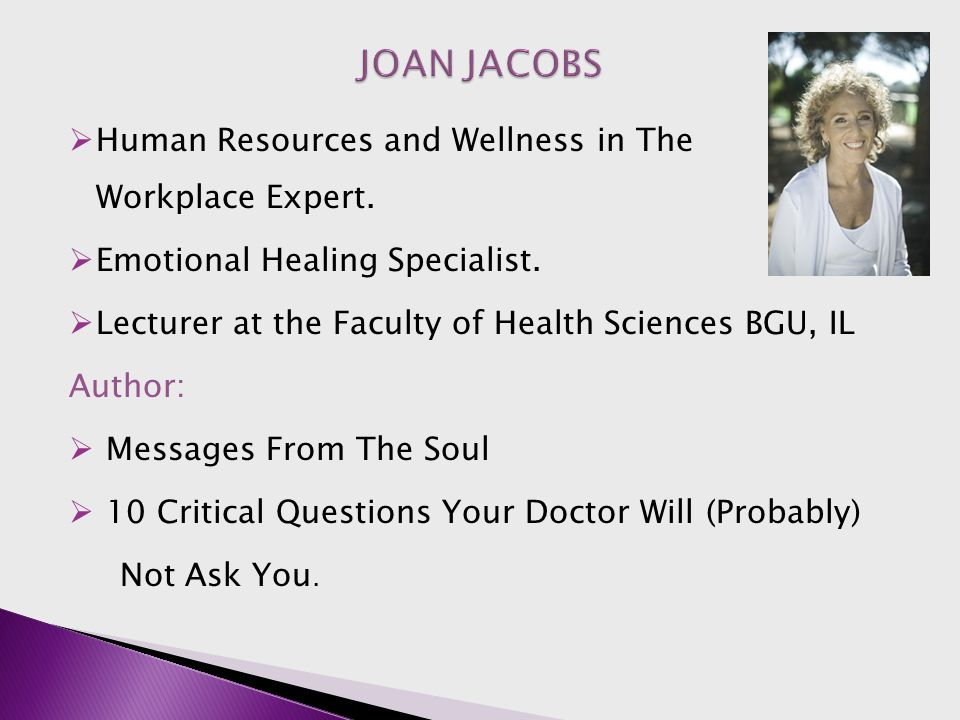  Human Resources and Wellness in The Workplace Expert.  Emotional Healing Specialist.  Lecturer at the Faculty of Health Sciences BGU, IL Author: 