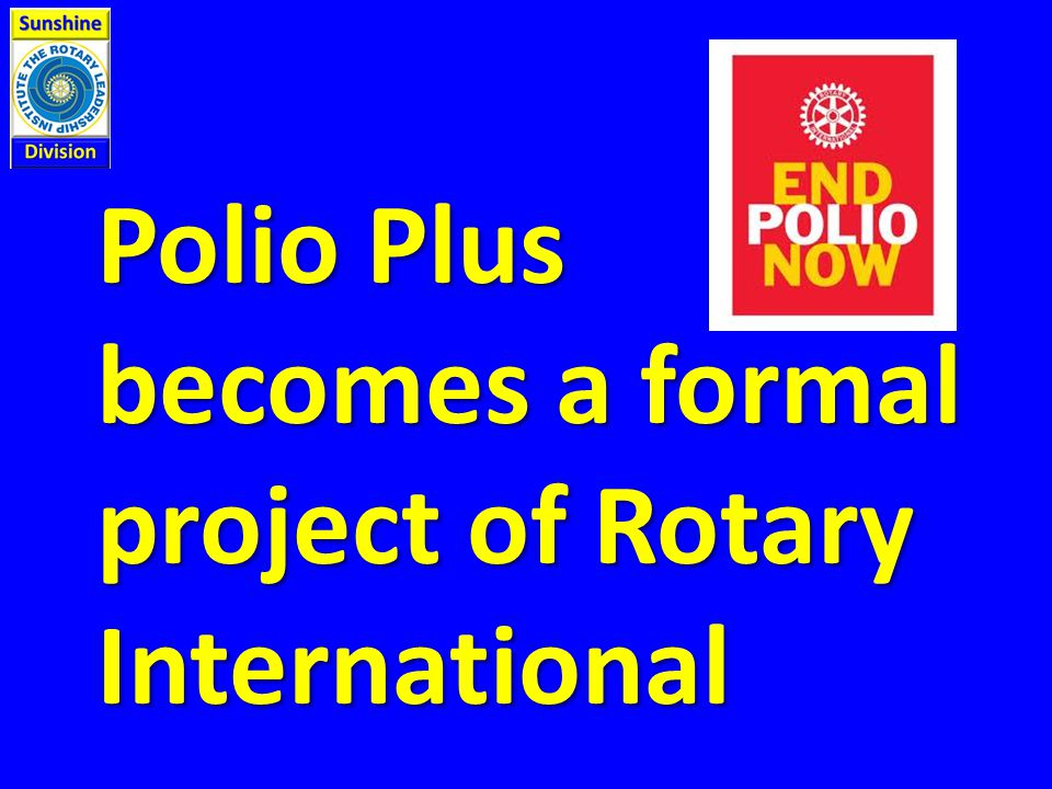 Polio Plus becomes a formal project of Rotary International