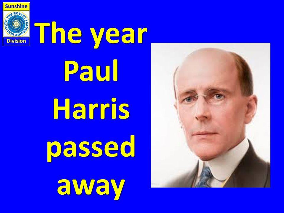 The year Paul Harris passed away