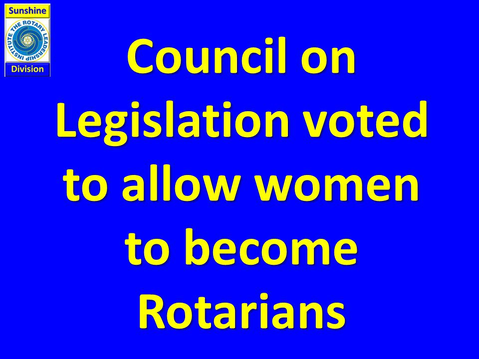 Council on Legislation voted to allow women to become Rotarians