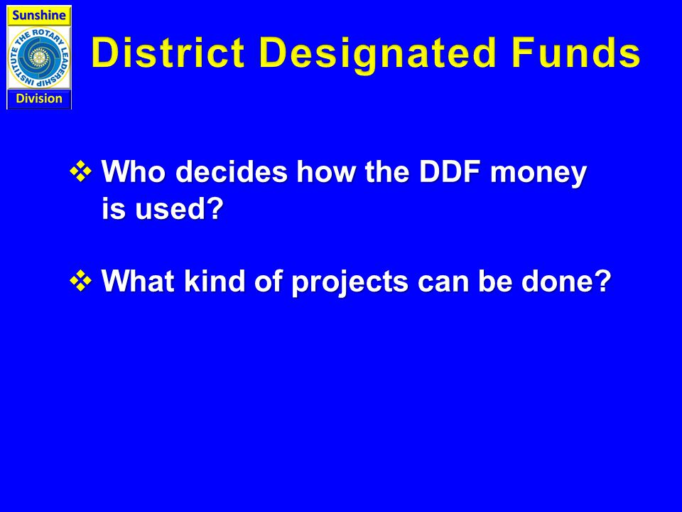  Who decides how the DDF money is used  What kind of projects can be done