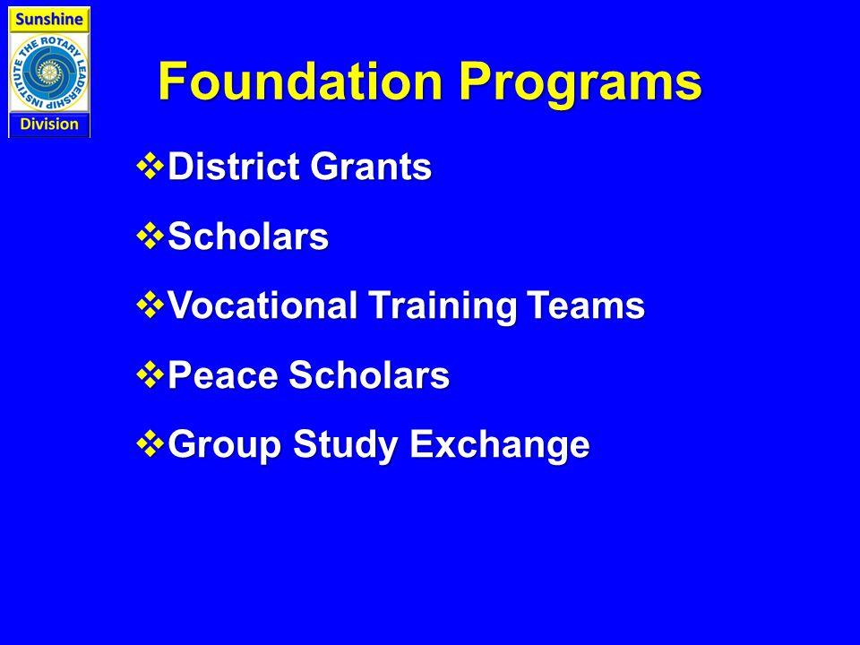 Foundation Programs  District Grants  Scholars  Vocational Training Teams  Peace Scholars  Group Study Exchange