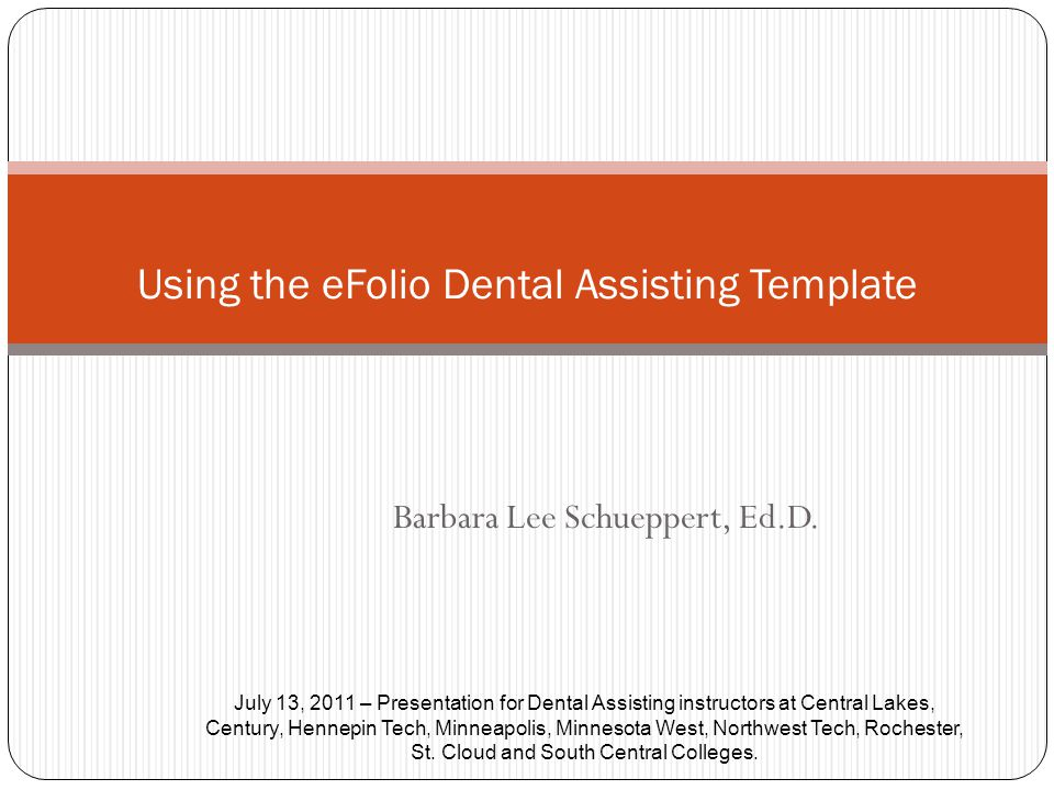 Barbara Lee Schueppert, Ed.D. Using the eFolio Dental Assisting Template July 13, 2011 – Presentation for Dental Assisting instructors at Central Lake
